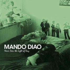 Mando Diao Mando Diao - Never Seen The Light Of Day