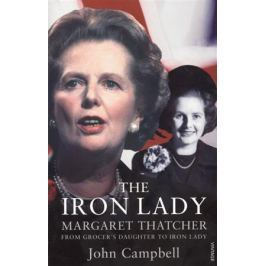Campbell J. The Iron Lady. Margaret Thatcher: From Grocer's Daughter to Iron Lady