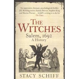 Schiff S. The Witches. Salem, 1692. A History