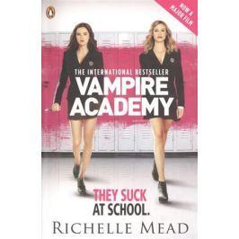 Mead R. Vampire Academy. They Suck at School. Official Movie Tie-In Edition