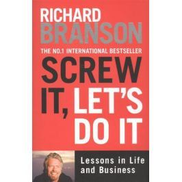 Branson R. Screw It, Let's Do It: Lessons in Life and Business