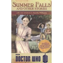 Williams A. Doctor Who: Summer Falls and Other Stories