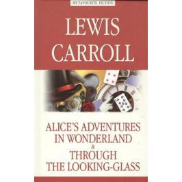 Carroll L. Alice's Adventures in Wonderland & Through the Looking-Glass = Алиса в Стране Чудес. Алиса в Зазеркалье