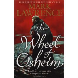 Lawrence M. The Wheel of Osheim: Book Three of The Red Queen's War