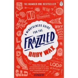 Wax R. A Mindfulness Guide for the Frazzled