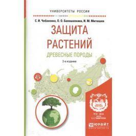 Чебаненко С., Белошапкина О., Митюшев И. Защита растений. Древесные породы. Учебное пособие для вузов