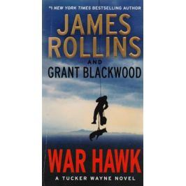 Rollins J., Blackwood G. War Hawk: A Tucker Wayne Novel