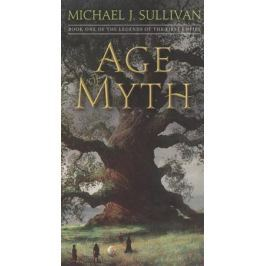 Sullivan M. Age of Myth. Book One of The Legends of the First Empire