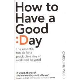 Webb C. How To Have A Good Day