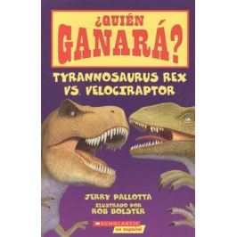 Pallotta J. ?Quien Garana? Tyrannosaurus Rex vs Velociraptor