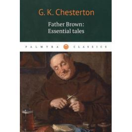 Chesterton G. Father Brown. Essential tales