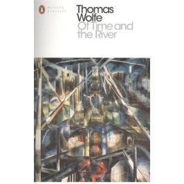 Wolfe T. Of Time and the River (Penguin Modern Classics)