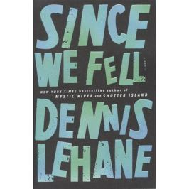 Lehane D. Since We Fell
