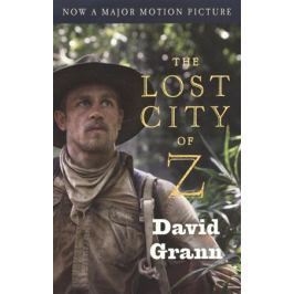 Grann D. The Lost City of Z (Movie Tie-In)