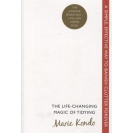 Kondo M. The Life-Changing Magic of Tidying. A simple, effective way to banish clutter forever