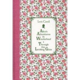Carroll L. Alice's Adventures in Wonderland. Through the Looking Glass
