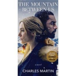 Martin  C. The Mountain Between Us (Movie Tie-In)