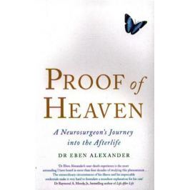 Eben A. Proof of Heaven. A neurosurgeon`s Journey into the Afterlife