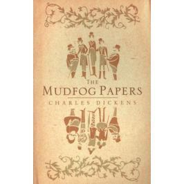 Dickens C. The Mudfog Papers