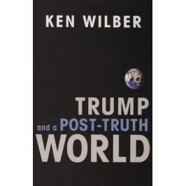 Wilber K. Trump and a Post-Truth World