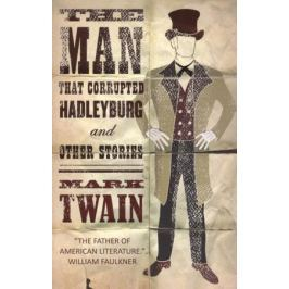 Twain M. The Man That Corrupted Hadleyburg and Other Stories