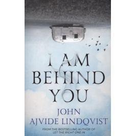 Lindqvist J. I Am Behind You