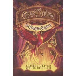 Oliver L., Chester H. Curiosity House: The Fearsome Firebird