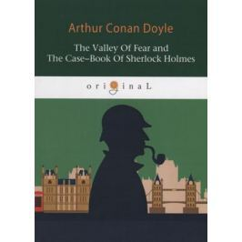 Doyle A.C. The Valley of Fear and The Case-Book of Sherlock Holmes (книга на английском языке)