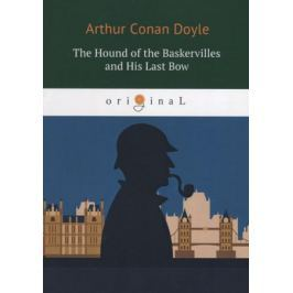 Doyle A.C. The Hound of the Baskervilles and His Last Bow (книга на английском языке)