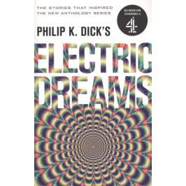Philip K. Dick Electric Dreams: Volume 1