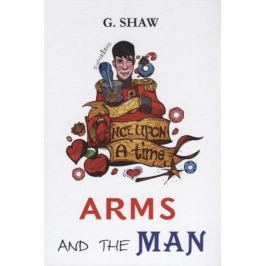 Shaw G. Arms and the Man