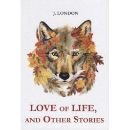 London J. Love of Life, and Other Stories = Любовь к жизни