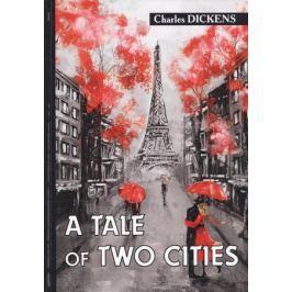 Dickens C. A Tale of Two Cities. Повесть на английском языке