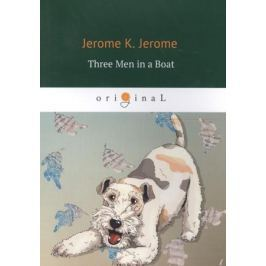 Jerome J. Three Men in a Boat (To Say Nothing of the Dog)