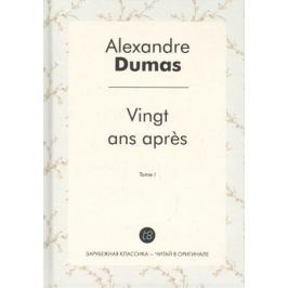 Dumas A. Vingt ans apres. Tome I