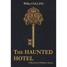 Collins W. The Haunted Hotel: A Mystery of Modern Venice