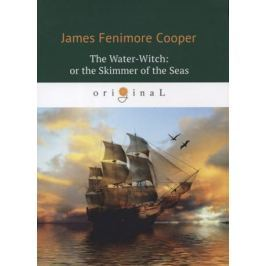 Cooper J. The Water-Witch: or the Skimmer of the Seas