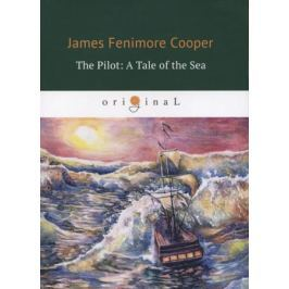 Cooper J. The Pilot: A Tale of the Sea