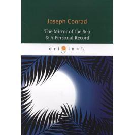 Conrad J. The Mirror of the Sea & A Personal Record