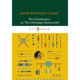 Cooper J. The Chainbearer, or The Littlepage Manuscripts = Землемер