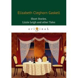 Gaskell E. Short Stories. Lizzie Leigh and other Tales / Сборник. Лиззи Лейх и другие истории
