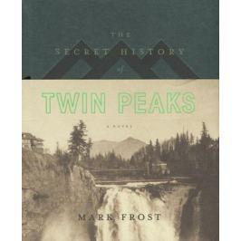 Frost M. The Secret History of Twin Peaks