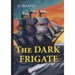 Hawes C. The Dark Frigate