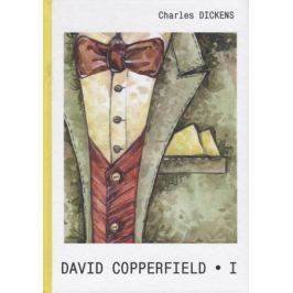 Dickens C. David Copperfield. Part I