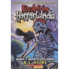 Stine R. Escalofrios HorrorLandia №8. Sonrie y muerete chillando!