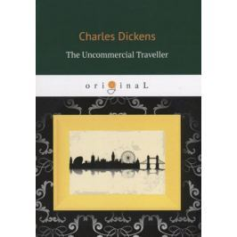 Dickens C. The Uncommercial Traveller