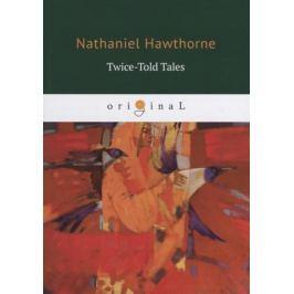 Hawthorne N. Twice-Told Tales