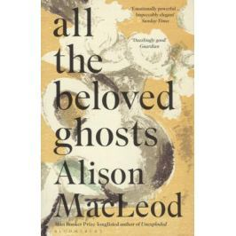 MacLeod A. All the Beloved Ghosts