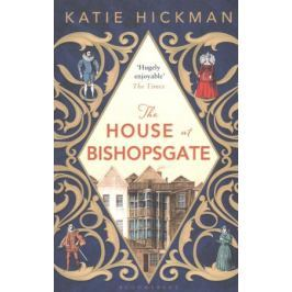Hickman K. The House at Bishopsgate