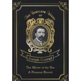 Conrad J. The Mirror of the Sea A Personal Record